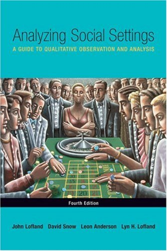 Analyzing Social Settings A Guide to Qualitative Observation and Analysis 4th 2006 (Revised) edition cover