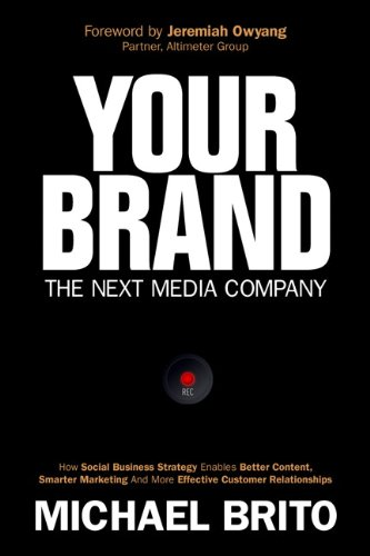 Your Brand, the Next Media Company How a Social Business Strategy Enables Better Content, Smarter Marketing and More Effective Customer Relationships  2014 edition cover
