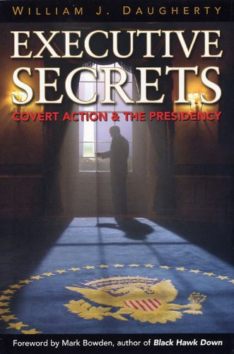 Executive Secrets Covert Action and the Presidency  2004 9780813191614 Front Cover