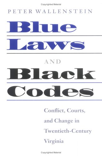 Blue Laws and Black Codes Conflict, Courts, and Change in Twentieth-Century Virginia  2004 edition cover