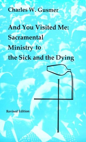 And You Visited Me Sacramental Ministry to the Sick and the Dying Revised 9780814660614 Front Cover