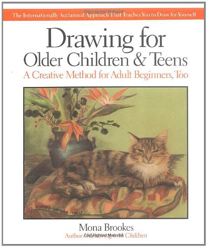 Drawing for Older Children and Teens A Creative Method for Adult Beginners, Too N/A 9780874776614 Front Cover