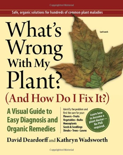 With My Plant? (And How Do I Fix It?) A Visual Guide to Easy Diagnosis and Organic Remedies  2009 edition cover