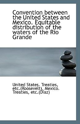 Convention Between the United States and Mexico Equitable Distribution of the Waters of the Rio Gr N/A 9781113342614 Front Cover