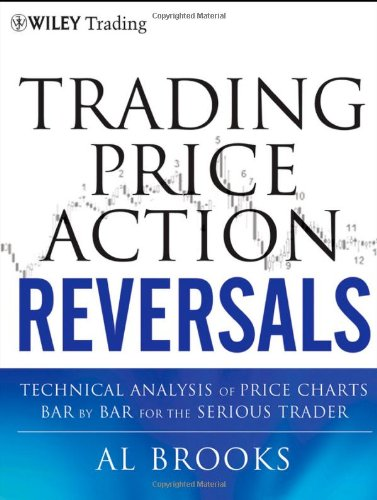 Trading Price Action Reversals Technical Analysis of Price Charts Bar by Bar for the Serious Trader  2011 9781118066614 Front Cover