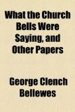 What the Church Bells Were Saying, and Other Papers   2010 edition cover