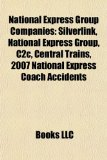 National Express Group Companies : Silverlink, National Express Group, C2c, Central Trains, 2007 National Express Coach Accidents N/A edition cover