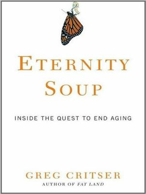 Eternity Soup: Inside the Quest to End Aging  2010 9781400145614 Front Cover