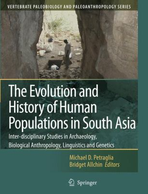 Evolution and History of Human Populations in South Asia Inter-Disciplinary Studies in Archaeology, Biological Anthropology, Linguistics and Genetics  2007 9781402055614 Front Cover