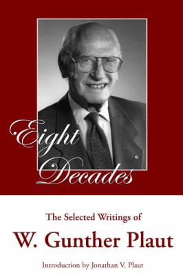 Eight Decades The Selected Writings of W. Gunther Plaut  2008 9781550028614 Front Cover