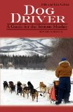 Dog Driver A Guide for the Serious Musher N/A edition cover