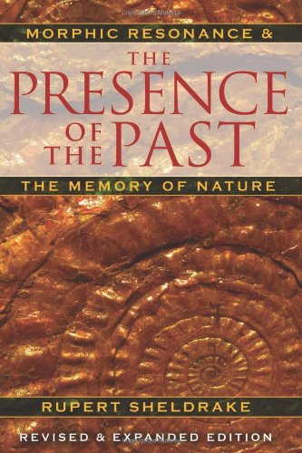 Presence of the Past Morphic Resonance and the Memory of Nature 4th 2012 (Revised) edition cover