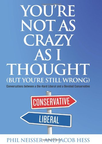 You're Not as Crazy as I Thought (But You're Still Wrong) Conversations Between a Die-Hard Liberal and a Devoted Conservative  2012 edition cover