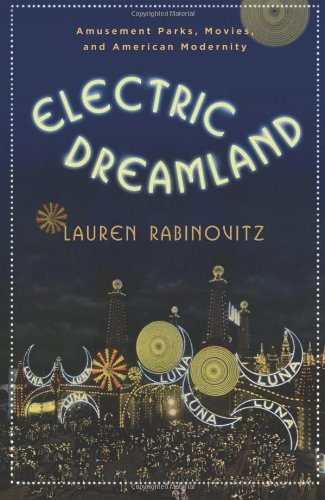 Electric Dreamland Amusement Parks, Movies, and American Modernity  2012 edition cover