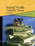 Black Letter Outline on Federal Wealth Transfer Taxes:   2013 edition cover