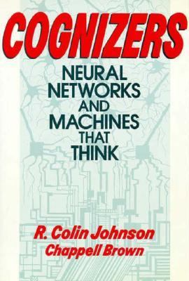 Cognizers Neural Networks and Machines That Think  1988 9780471611615 Front Cover