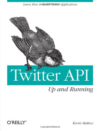 Twitter API - Up and Running Learn How to Build Applications with the Twitter Api  2009 9780596154615 Front Cover