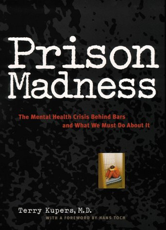 Prison Madness The Mental Health Crisis Behind Bars and What We Must Do about It  1999 edition cover