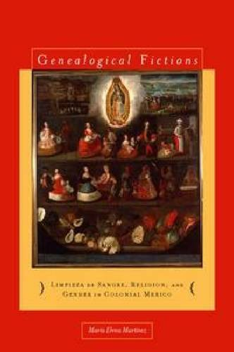 Genealogical Fictions Limpieza de Sangre, Religion, and Gender in Colonial Mexico  2008 edition cover