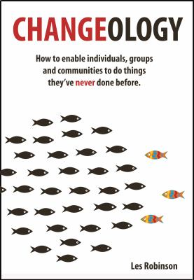 Changeology How to Enable Groups, Communities and Societies to Do Things They've Never Done Before  2012 9780857840615 Front Cover