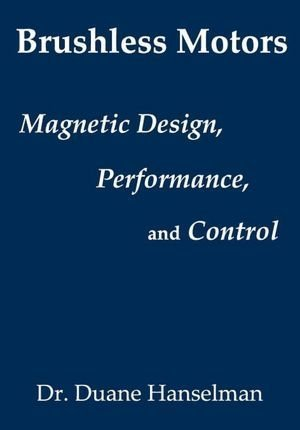 Brushless Motors Magnetic Design, Performance, and Control  2012 9780982692615 Front Cover
