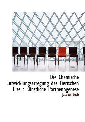 Die Chemische Entwicklungserregung des Tierischen Eies K�nstliche Parthenogenese N/A 9781113684615 Front Cover