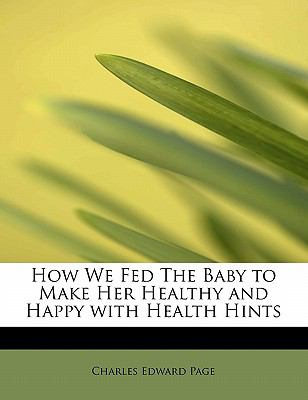 How We Fed the Baby to Make Her Healthy and Happy with Health Hints  N/A 9781115437615 Front Cover