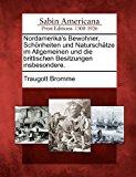 Nordamerika's Bewohner, Sch Nheiten Und Natursch Tze Im Allgemeinen Und Die Brittischen Besitzungen Insbesondere N/A edition cover