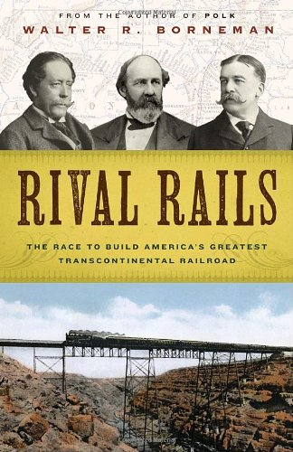 Rival Rails The Race to Build America's Greatest Transcontinental Railroad  2010 edition cover