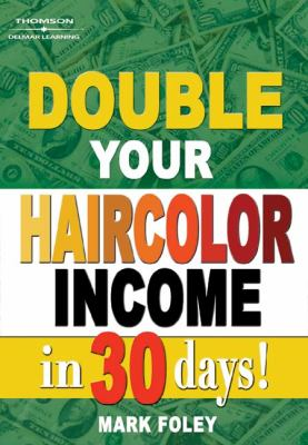 Double Your Haircolor Income in 30 Days!   2005 9781401844615 Front Cover