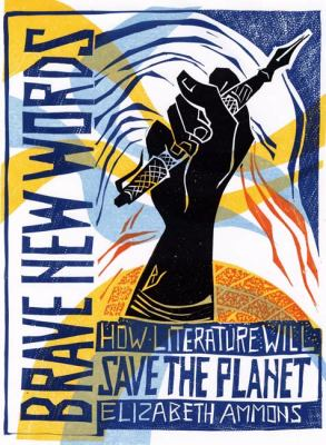 Brave New Words How Literature Will Save the Planet  2010 edition cover