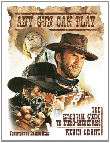 Any Gun Can Play The Essential Guide to Euro-Westerns  2011 edition cover