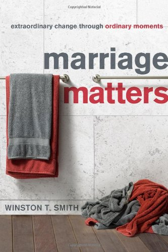 Marriage Matters Extraordinary Change Through Ordinary Moments  2010 edition cover