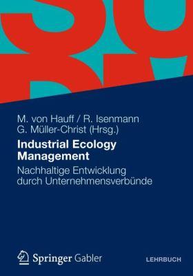 Industrial Ecology Management: Nachhaltige Entwicklung Durch Unternehmensverbunde  2011 9783834923615 Front Cover