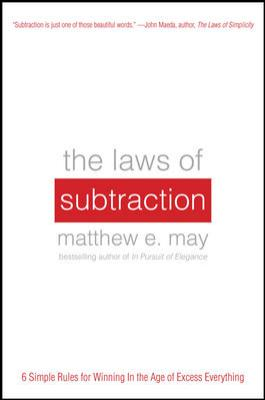 Laws of Subtraction 6 Simple Rules for Winning in the Age of Excess Everything  2013 edition cover