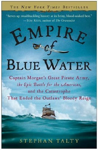 Empire of Blue Water Captain Morgan's Great Pirate Army, the Epic Battle for the Americas, and the Catastrophe That Ended the Outlaws' Bloody Reign N/A edition cover