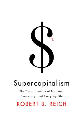 Supercapitalism The Transformation of Business, Democracy, and Everyday Life  2007 edition cover