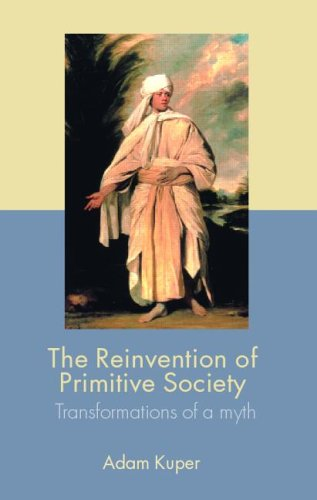 Reinvention of Primitive Society Transformations of a Myth 2nd 2005 (Revised) edition cover