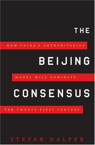 Beijing Consensus How China's Authoritarian Model Will Dominate the Twenty-First Century  2010 edition cover