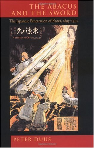Abacus and the Sword The Japanese Penetration of Korea, 1895-1910  1998 9780520213616 Front Cover