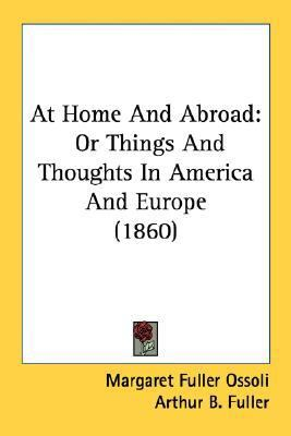 At Home and Abroad : Or Things and Thoughts in America and Europe (1860) N/A 9780548570616 Front Cover