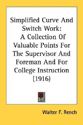 Simplified Curve and Switch Work : A Collection of Valuable Points for the Supervisor and Foreman and for College Instruction (1916) N/A 9780548583616 Front Cover