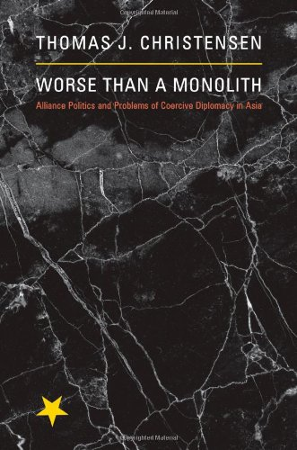 Worse Than a Monolith Alliance Politics and Problems of Coercive Diplomacy in Asia  2011 edition cover