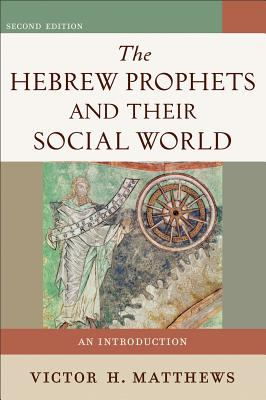 Hebrew Prophets and Their Social World An Introduction 2nd 2012 edition cover