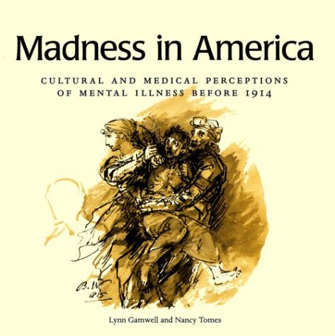 Madness in America Cultural and Medical Perceptions of Mental Illness Before 1914  1995 edition cover