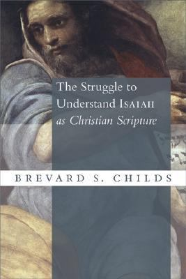 Struggle to Understand Isaiah as Christian Scripture   2004 9780802827616 Front Cover