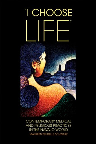I Choose Life Contemporary Medical and Religious Practices in the Navajo World  2008 edition cover