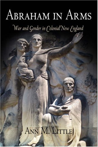 Abraham in Arms War and Gender in Colonial New England  2006 edition cover