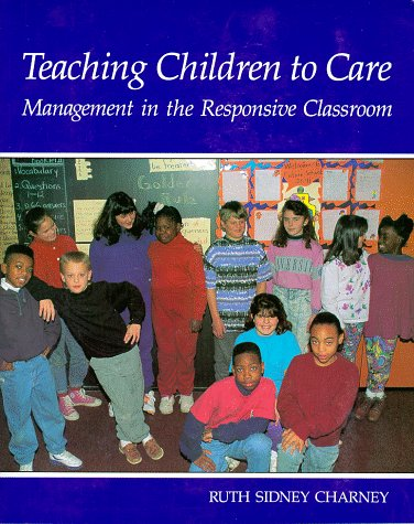 Teaching Children to Care : Management in the Responsive Classroom 1st 1992 9780961863616 Front Cover