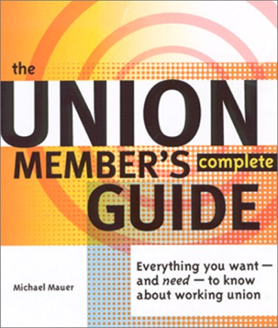 Union Member's Complete Guide Everything You Want - and Need - to Know about Working Union  2001 edition cover